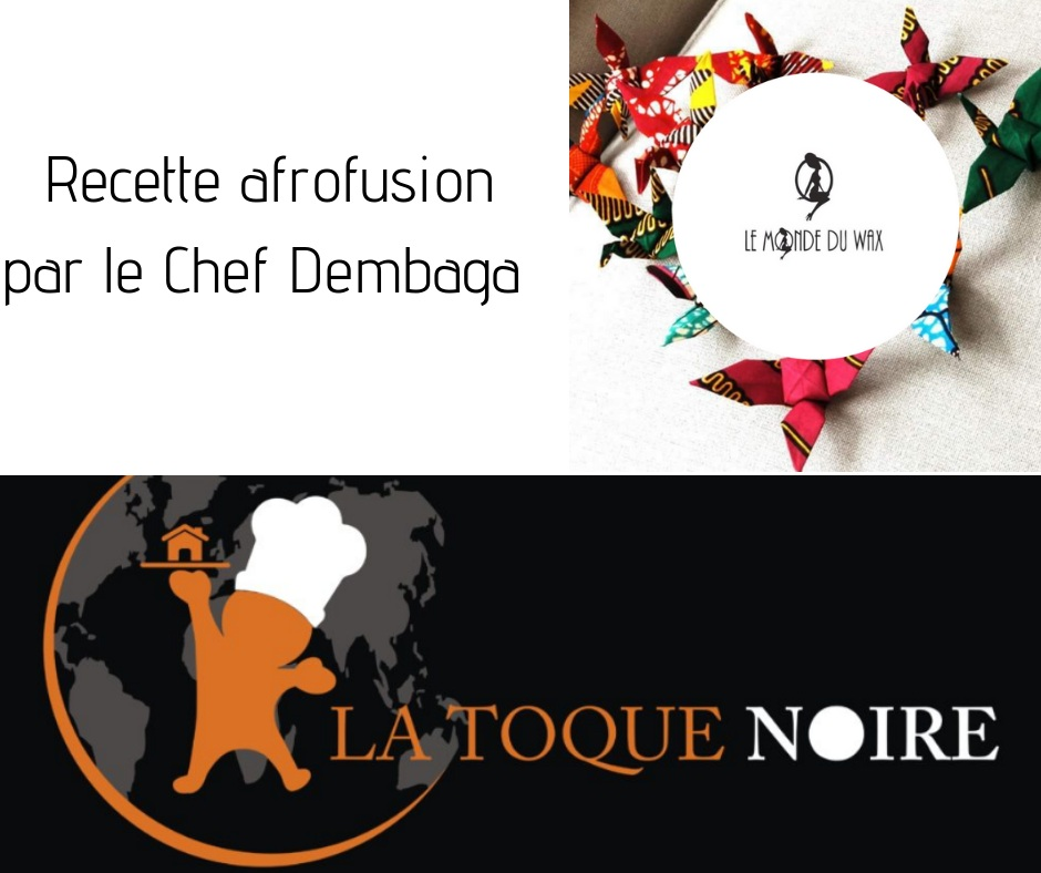 Idée de recette afrofusion par le Chef DEMBAGA – La Toque Noire